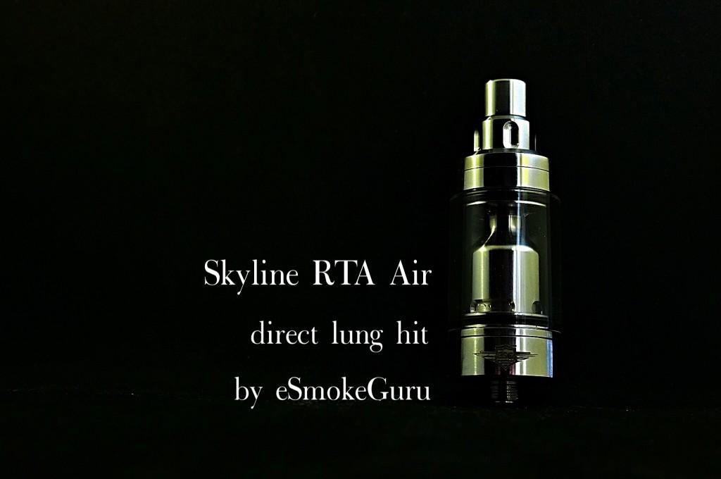 「Skyline RTA Air (direct lung hit) by eSmokeGuru」RTAレビュー壱
