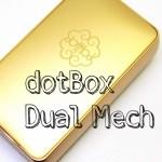 dotBox Dual Mech(ドットボックスデュアルメック) by dotmod(ドットモッド)【メカニカル】レビュー